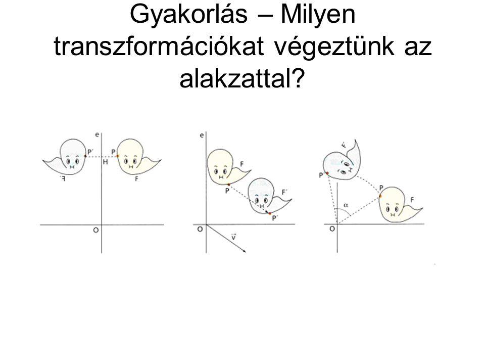 Gyakorlás – Milyen transzformációkat végeztünk az alakzattal?