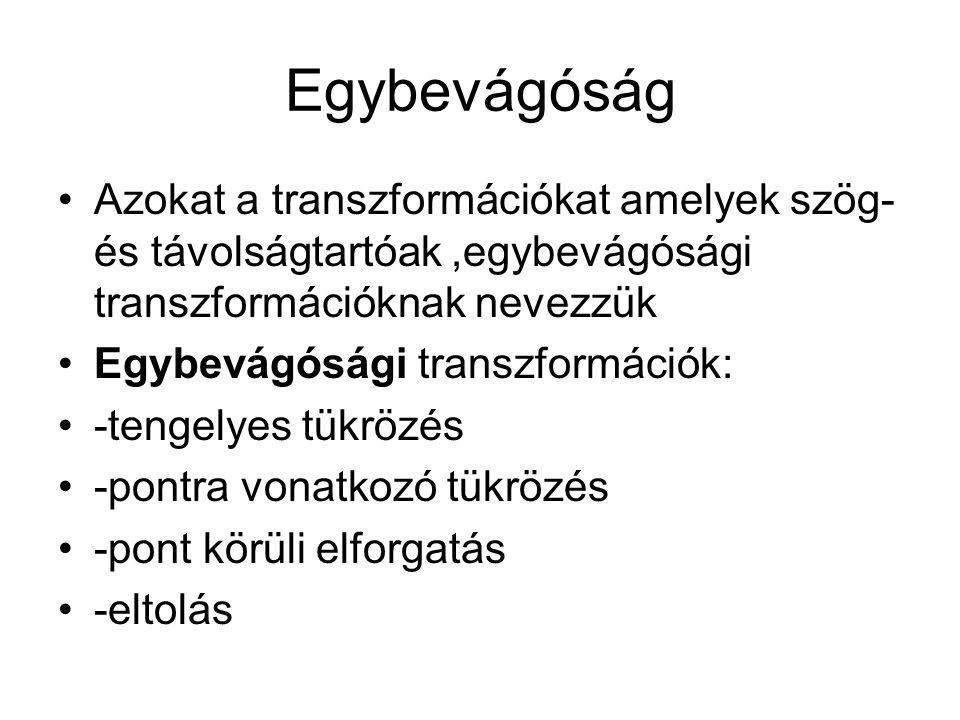 Egybevágóság Azokat a transzformációkat amelyek szög- és távolságtartóak,egybevágósági transzformációknak nevezzük Egybevágósági transzformációk: -ten
