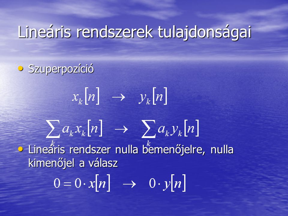 Lineáris rendszerek tulajdonságai Lineáris rendszer csak akkor és akkor kauzális ha teljesül: Lineáris rendszer csak akkor és akkor kauzális ha teljesül: Bizonyítás Bizonyítás –Tegyük fel, hogy a rendszer kauzális  (1) –Tegyük fel, hogy (1)  kauzalitás (1)