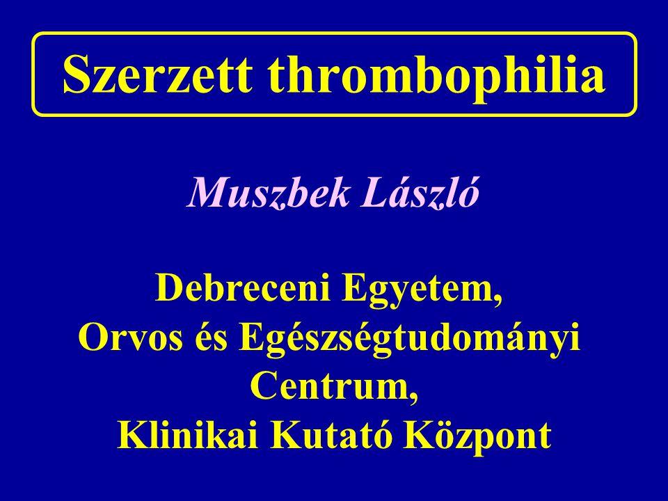 Szerzett thrombophilia Muszbek László Debreceni Egyetem, Orvos és Egészségtudományi Centrum, Klinikai Kutató Központ