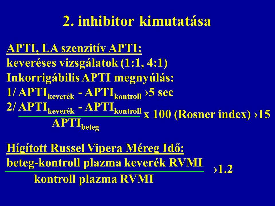 2. inhibitor kimutatása APTI, LA szenzitív APTI: keveréses vizsgálatok (1:1, 4:1) Inkorrigábilis APTI megnyúlás: 1/ APTI keverék - APTI kontroll ›5 se