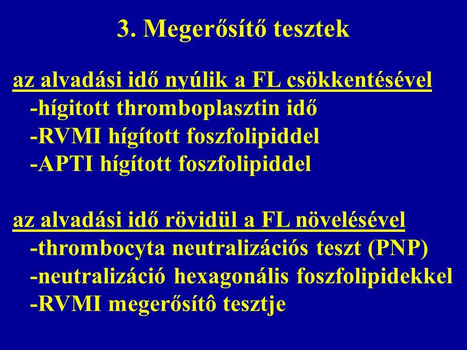 3. Megerősítő tesztek az alvadási idő nyúlik a FL csökkentésével -hígitott thromboplasztin idő -RVMI hígított foszfolipiddel -APTI hígított foszfolipi