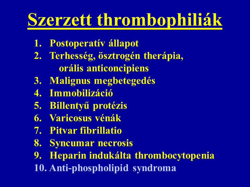 1.Postoperatív állapot 2. Terhesség, ösztrogén therápia, orális anticoncipiens 3.