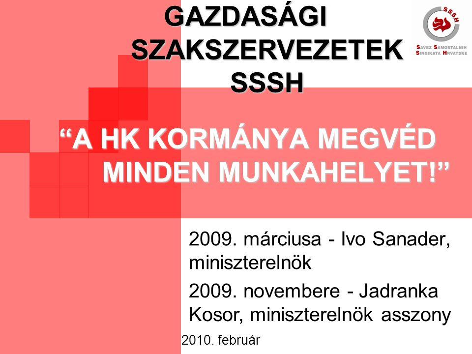AZ SSSH GAZDASÁGI SZAKSZERVEZETEK 2009.12.7- EI ELŐTERJESZTÉSE A KORMÁNYNAK ÉS A HORVÁT MUNKÁLTATÓK SZÖVETSÉGÉNEK (HUP) 2010-ben nem kerül sor dolgozók elbocsátására 2010-ben megmarad a 2009.