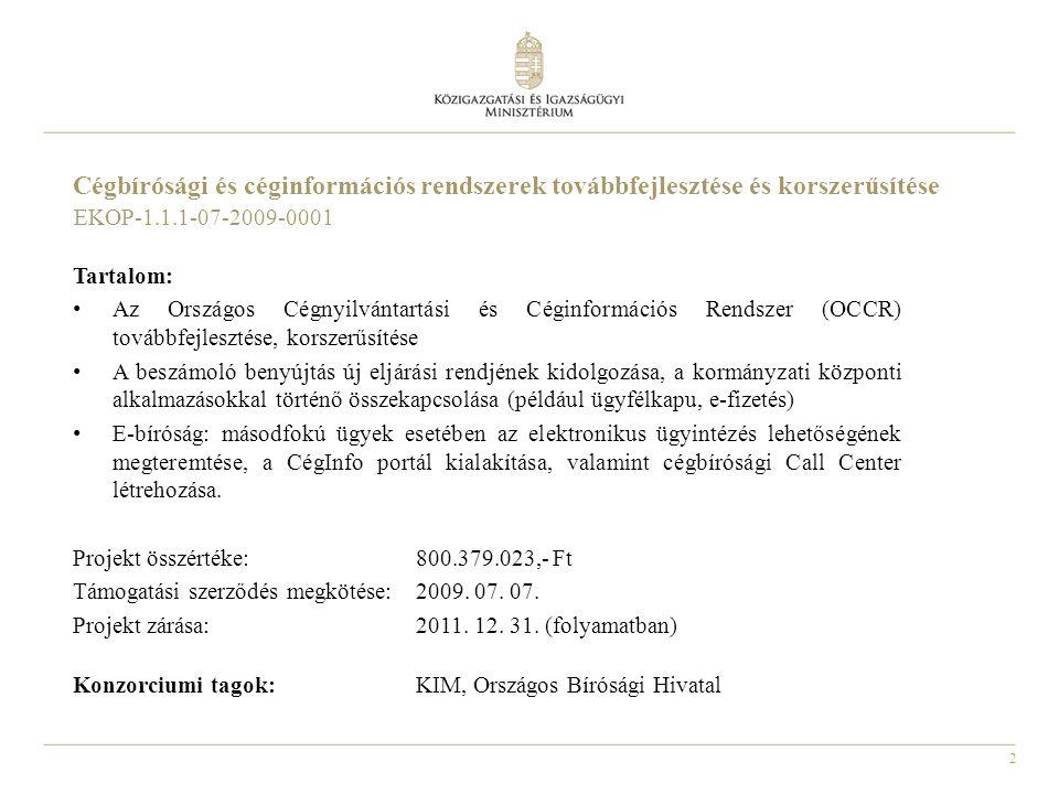 2 Cégbírósági és céginformációs rendszerek továbbfejlesztése és korszerűsítése Tartalom: Az Országos Cégnyilvántartási és Céginformációs Rendszer (OCC