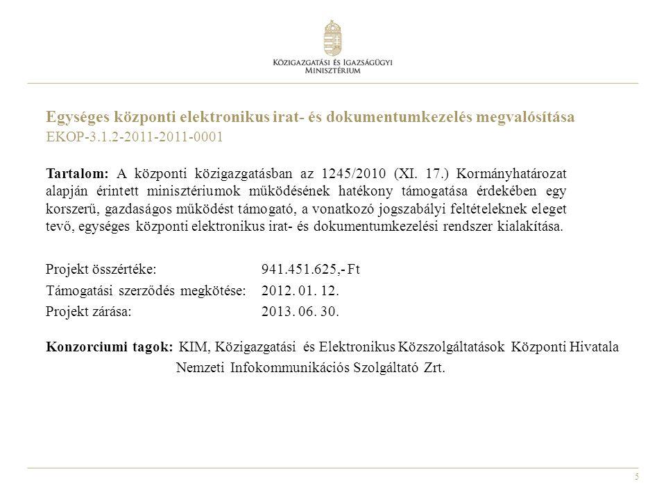 5 Egységes központi elektronikus irat- és dokumentumkezelés megvalósítása Tartalom: A központi közigazgatásban az 1245/2010 (XI. 17.) Kormányhatározat