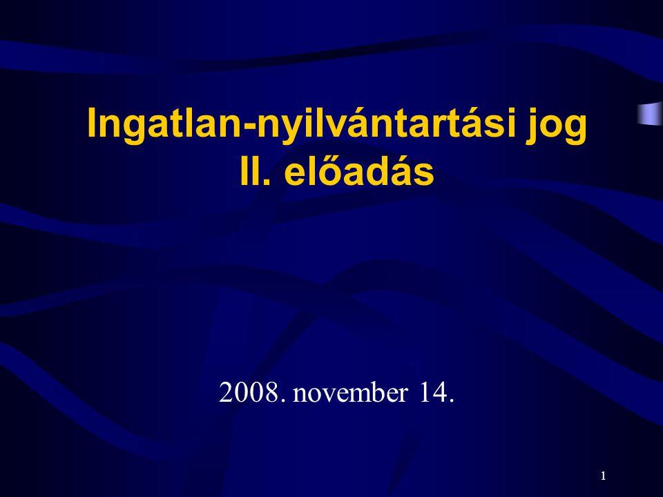 1 Ingatlan-nyilvántartási jog II. előadás 2008. november 14.