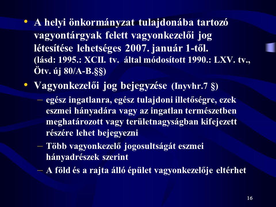 16 A helyi önkormányzat tulajdonába tartozó vagyontárgyak felett vagyonkezelői jog létesítése lehetséges 2007. január 1-től. (lásd: 1995.: XCII. tv. á