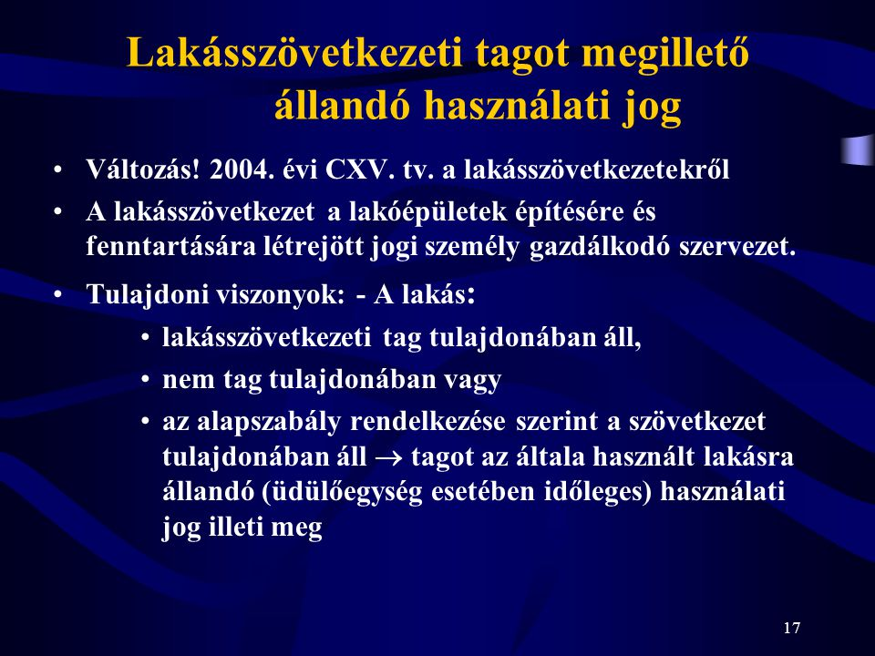 17 Lakásszövetkezeti tagot megillető állandó használati jog Változás! 2004. évi CXV. tv. a lakásszövetkezetekről A lakásszövetkezet a lakóépületek épí