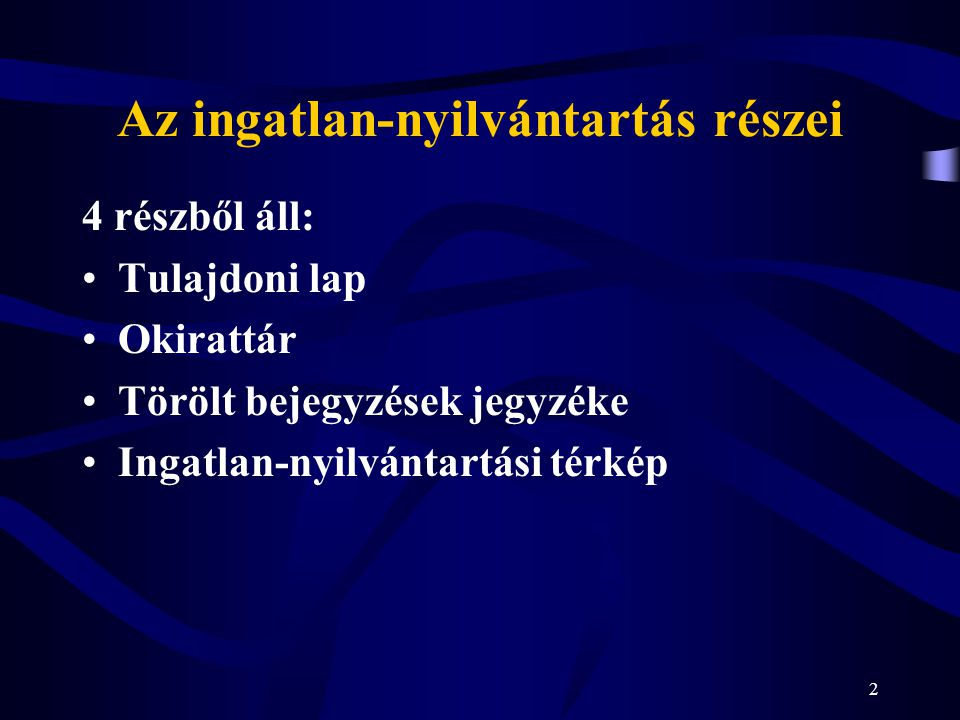 2 Az ingatlan-nyilvántartás részei 4 részből áll: Tulajdoni lap Okirattár Törölt bejegyzések jegyzéke Ingatlan-nyilvántartási térkép