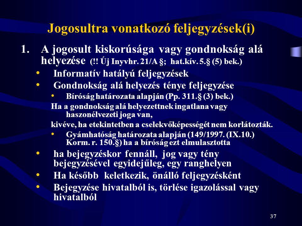 37 Jogosultra vonatkozó feljegyzések(i) 1.A jogosult kiskorúsága vagy gondnokság alá helyezése (!! Új Inyvhr. 21/A §; hat.kív. 5.§ (5) bek.) Informatí