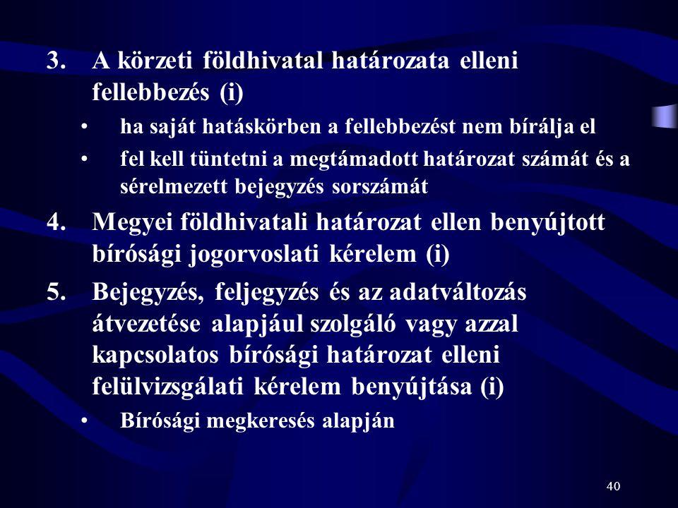 40 3.A körzeti földhivatal határozata elleni fellebbezés (i) ha saját hatáskörben a fellebbezést nem bírálja el fel kell tüntetni a megtámadott határo
