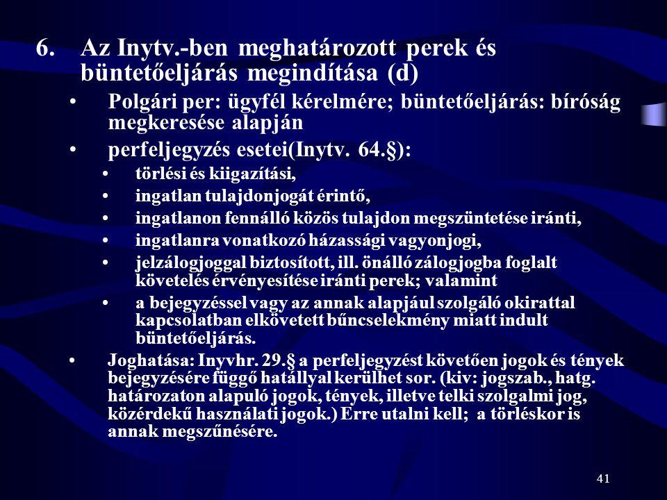41 6.Az Inytv.-ben meghatározott perek és büntetőeljárás megindítása (d) Polgári per: ügyfél kérelmére; büntetőeljárás: bíróság megkeresése alapján pe