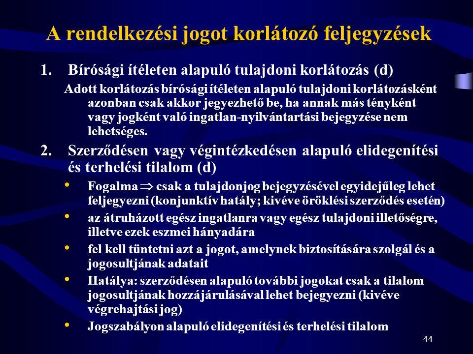 44 A rendelkezési jogot korlátozó feljegyzések 1.Bírósági ítéleten alapuló tulajdoni korlátozás (d) Adott korlátozás bírósági ítéleten alapuló tulajdo