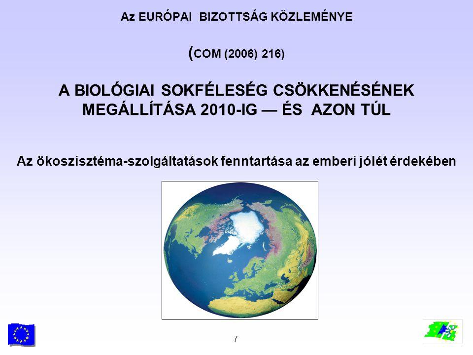 7 Az EURÓPAI BIZOTTSÁG KÖZLEMÉNYE ( COM (2006) 216) A BIOLÓGIAI SOKFÉLESÉG CSÖKKENÉSÉNEK MEGÁLLÍTÁSA 2010-IG — ÉS AZON TÚL Az ökoszisztéma-szolgáltatá