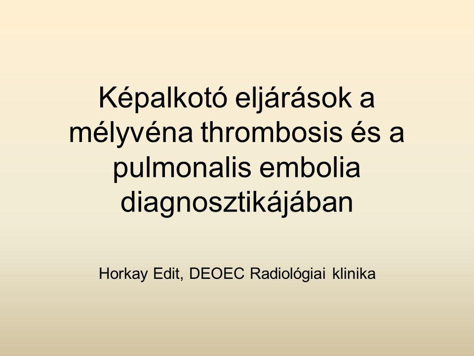 Képalkotó eljárások a mélyvéna thrombosis és a pulmonalis embolia diagnosztikájában Horkay Edit, DEOEC Radiológiai klinika