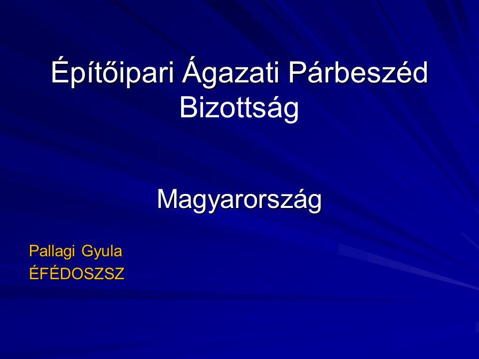 Építőipari Ágazati Párbeszéd Építőipari Ágazati Párbeszéd Bizottság Magyarország Pallagi Gyula ÉFÉDOSZSZ