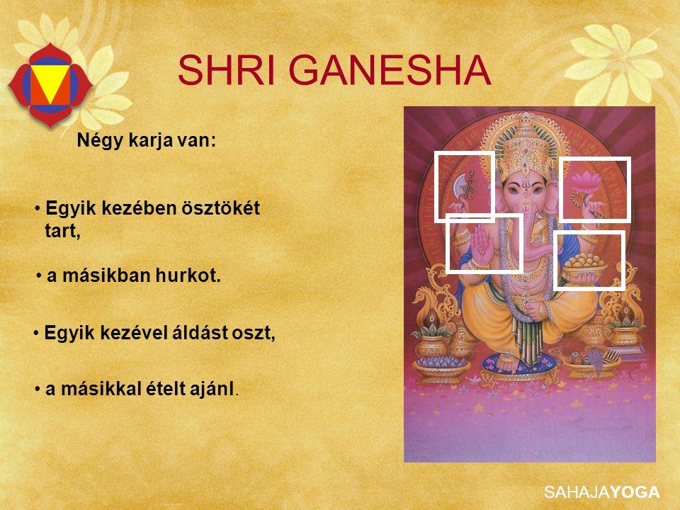 SAHAJAYOGA SHRI GANESHA Egyik kezében ösztökét tart, Egyik kezével áldást oszt, Négy karja van: a másikban hurkot. a másikkal ételt ajánl.