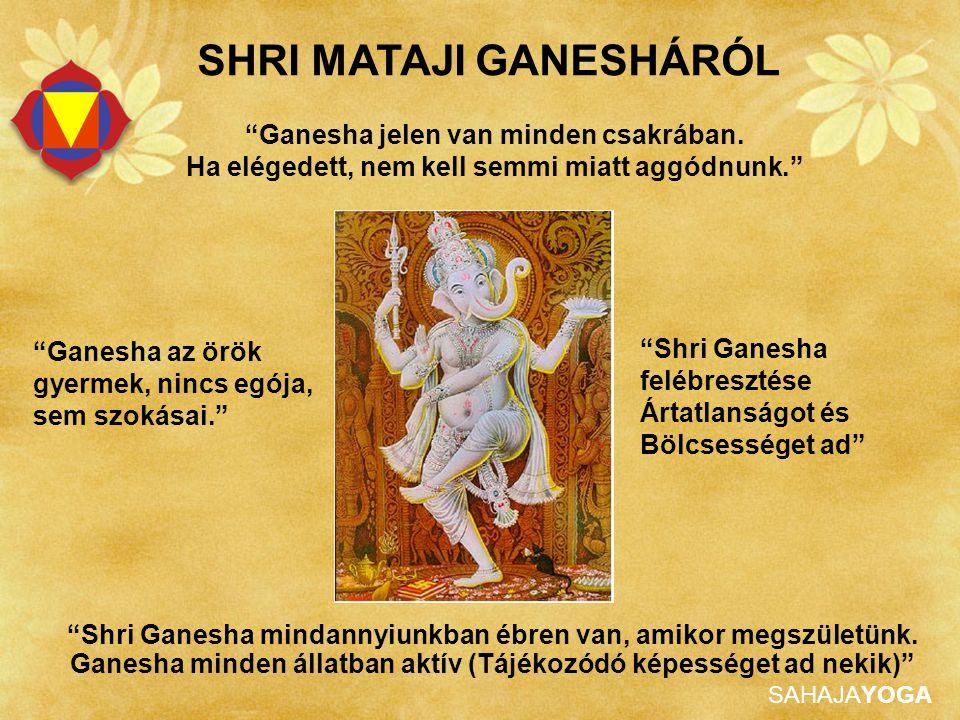 """SAHAJAYOGA """"Ganesha jelen van minden csakrában. Ha elégedett, nem kell semmi miatt aggódnunk."""" """"Ganesha az örök gyermek, nincs egója, sem szokásai."""" """""""