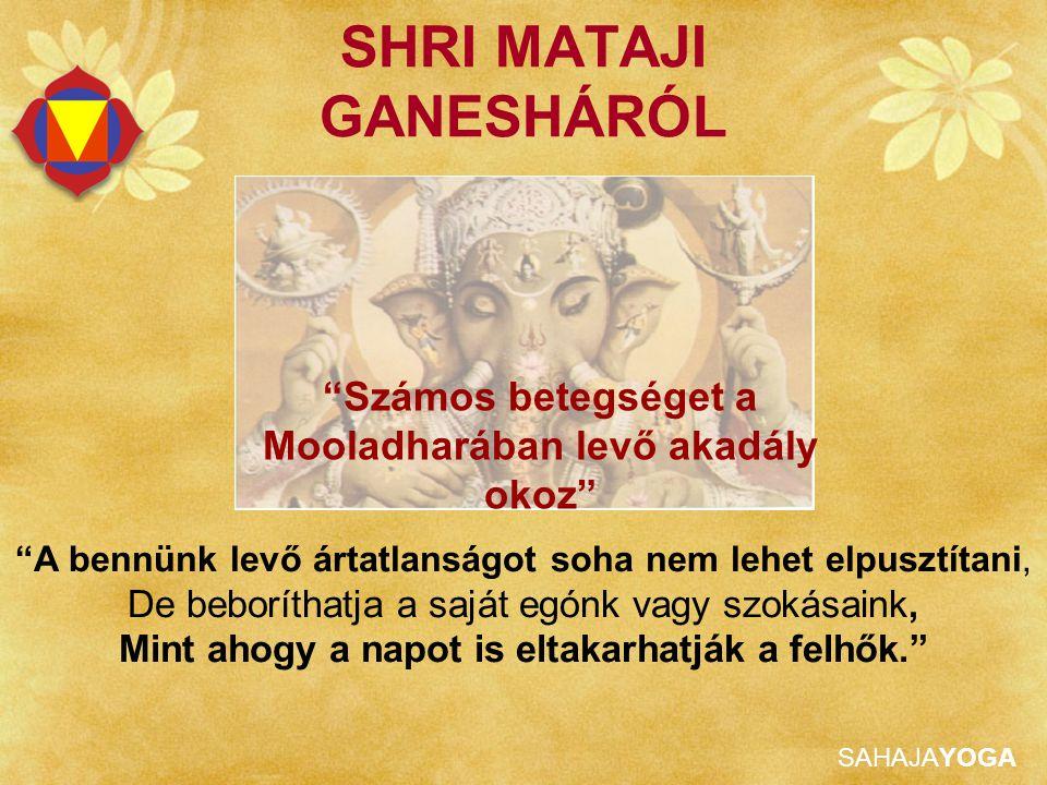 """SAHAJAYOGA SHRI MATAJI GANESHÁRÓL """"A bennünk levő ártatlanságot soha nem lehet elpusztítani, De beboríthatja a saját egónk vagy szokásaink, Mint ahogy"""