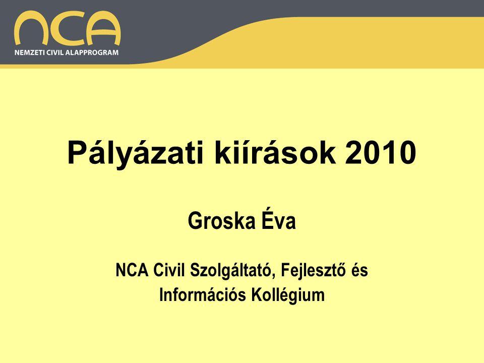 Pályázati kiírások 2010 Groska Éva NCA Civil Szolgáltató, Fejlesztő és Információs Kollégium