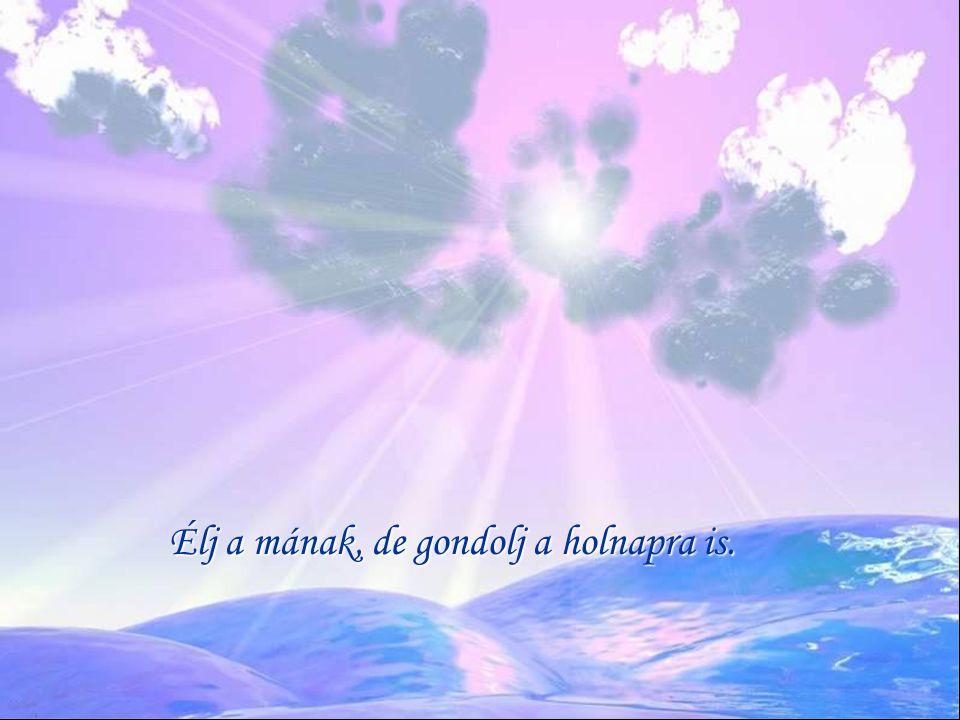 Az embernek ahhoz, hogy boldog legyen, két dolgot kell tennie: először hinnie kell, hogy van az életének értelme.