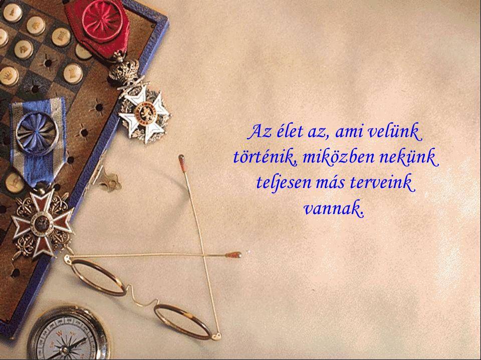 Életünk egy olyan mondat, amit nem mi kezdünk, nem mi fejezünk be: mégis rólunk szól.