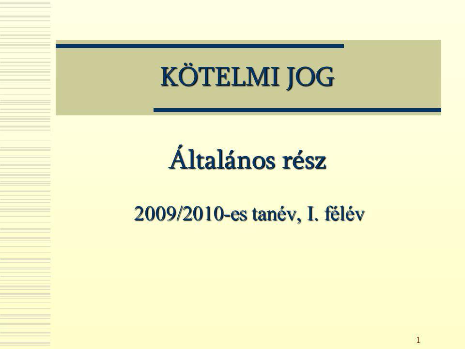 1 KÖTELMI JOG Általános rész 2009/2010-es tanév, I. félév