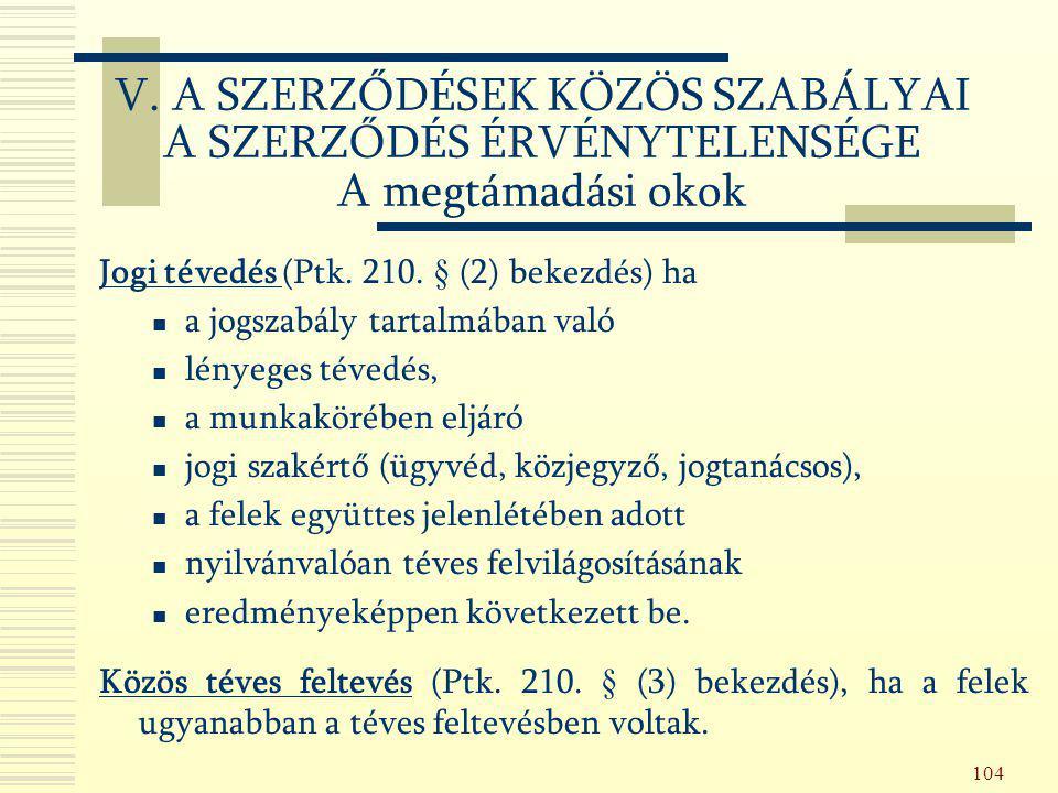 104 Jogi tévedés (Ptk. 210. § (2) bekezdés) ha a jogszabály tartalmában való lényeges tévedés, a munkakörében eljáró jogi szakértő (ügyvéd, közjegyző,