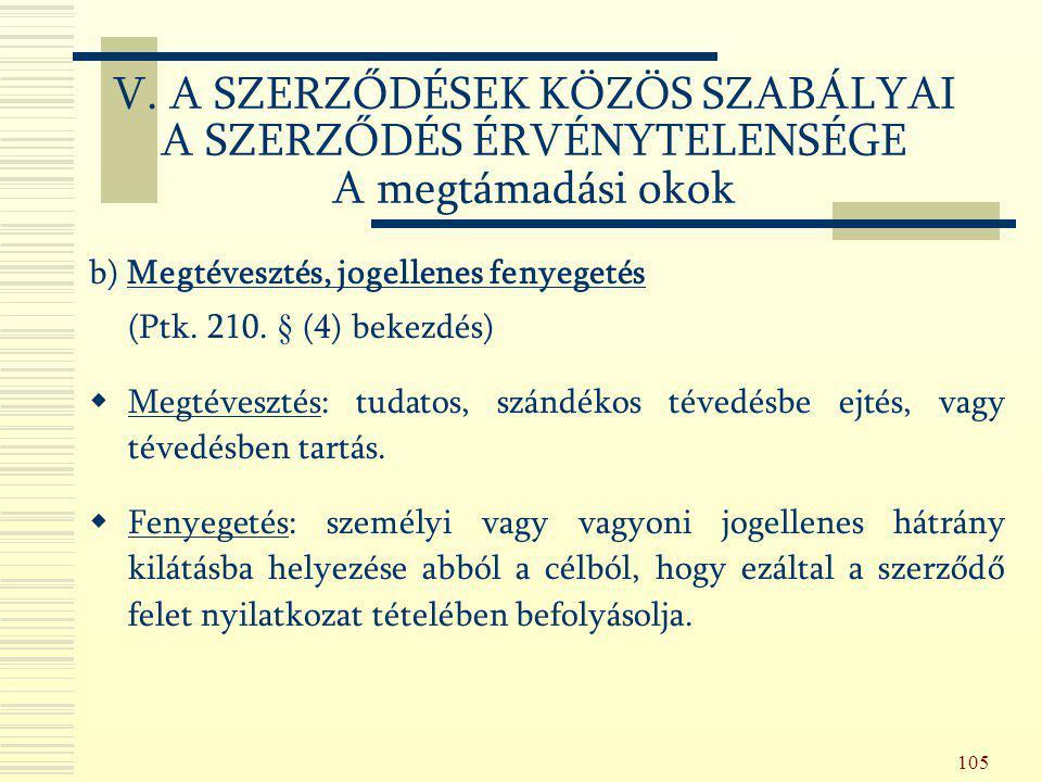 105 b) Megtévesztés, jogellenes fenyegetés (Ptk. 210. § (4) bekezdés)  Megtévesztés: tudatos, szándékos tévedésbe ejtés, vagy tévedésben tartás.  Fe