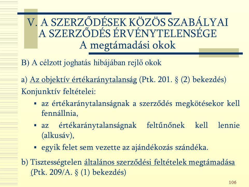 106 B) A célzott joghatás hibájában rejlő okok a) Az objektív értékaránytalanság (Ptk. 201. § (2) bekezdés) Konjunktív feltételei:  az értékaránytala
