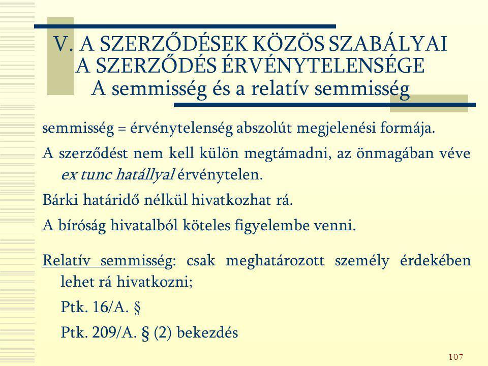 107 semmisség = érvénytelenség abszolút megjelenési formája. A szerződést nem kell külön megtámadni, az önmagában véve ex tunc hatállyal érvénytelen.