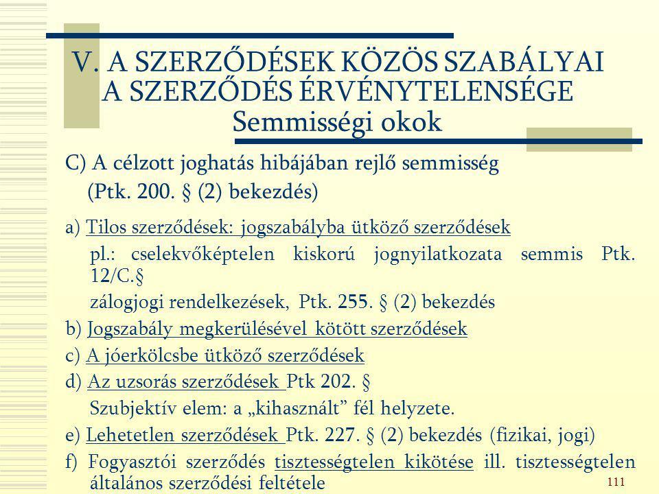 111 C) A célzott joghatás hibájában rejlő semmisség (Ptk. 200. § (2) bekezdés) a) Tilos szerződések: jogszabályba ütköző szerződések pl.:cselekvőképte