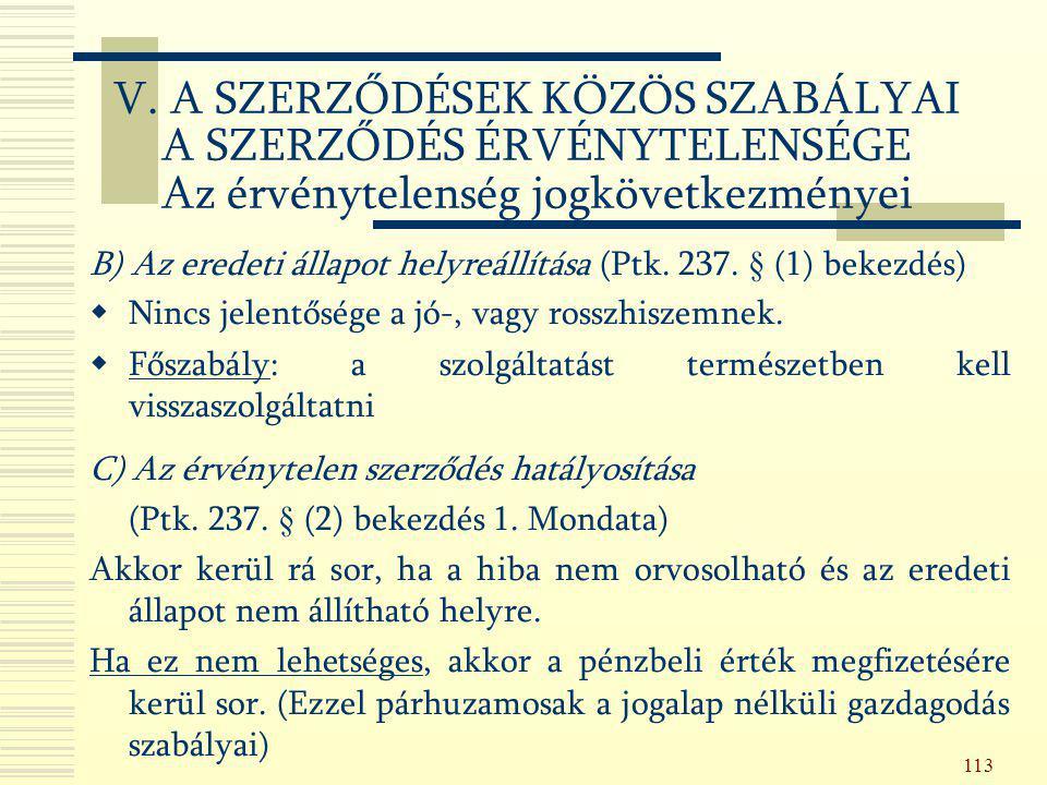 113 B) Az eredeti állapot helyreállítása (Ptk. 237. § (1) bekezdés)  Nincs jelentősége a jó-, vagy rosszhiszemnek.  Főszabály: a szolgáltatást termé