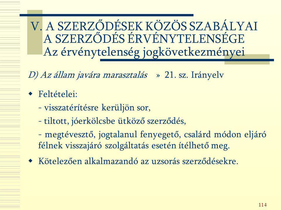 114 D) Az állam javára marasztalás » 21. sz. Irányelv  Feltételei: - visszatérítésre kerüljön sor, - tiltott, jóerkölcsbe ütköző szerződés, - megtéve
