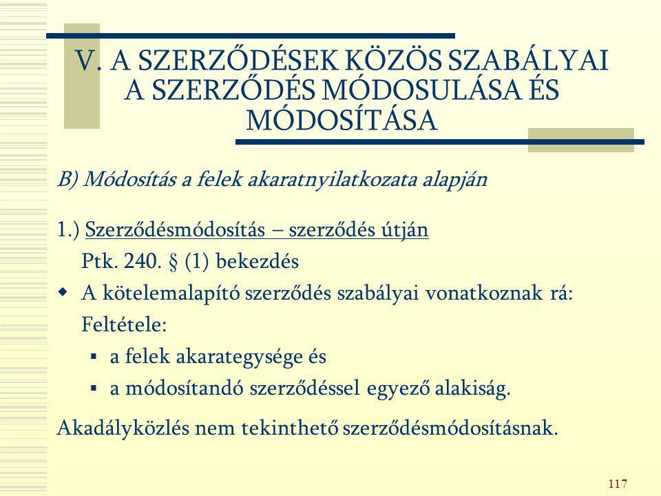 117 B) Módosítás a felek akaratnyilatkozata alapján 1.) Szerződésmódosítás – szerződés útján Ptk. 240. § (1) bekezdés  A kötelemalapító szerződés sza