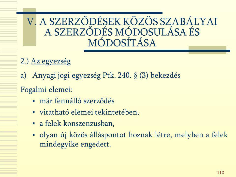 118 2.) Az egyezség a) Anyagi jogi egyezség Ptk. 240. § (3) bekezdés Fogalmi elemei:  már fennálló szerződés  vitatható elemei tekintetében,  a fel