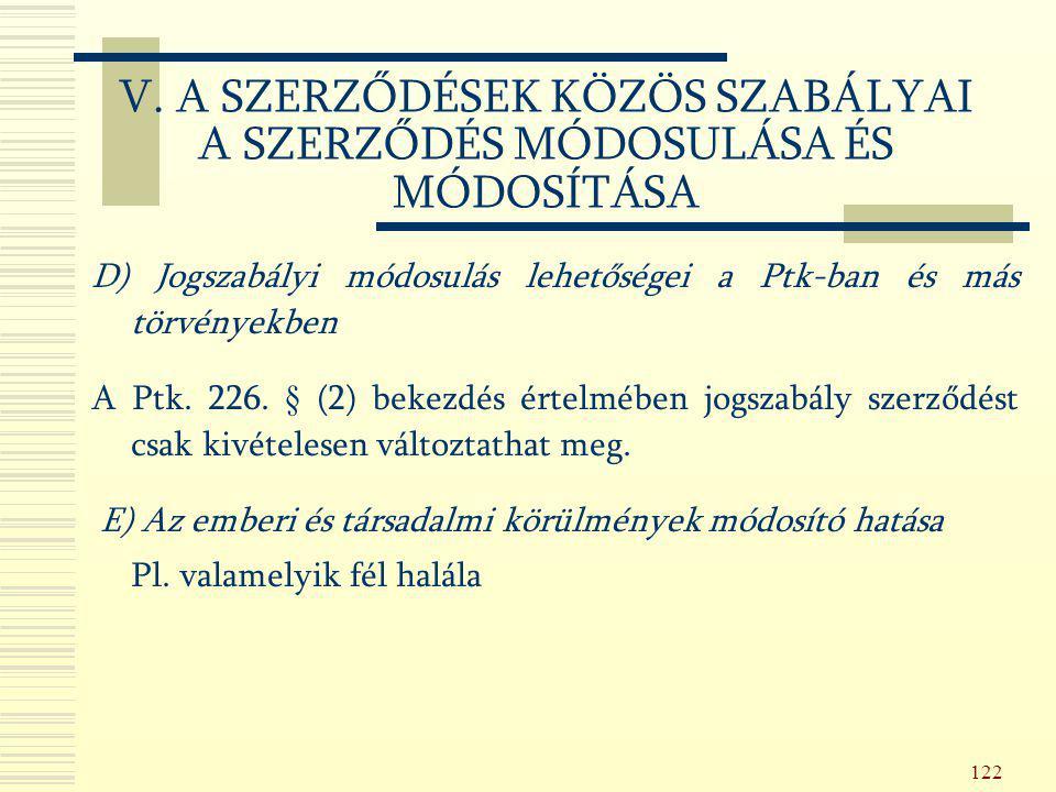 122 D) Jogszabályi módosulás lehetőségei a Ptk-ban és más törvényekben A Ptk. 226. § (2) bekezdés értelmében jogszabály szerződést csak kivételesen vá