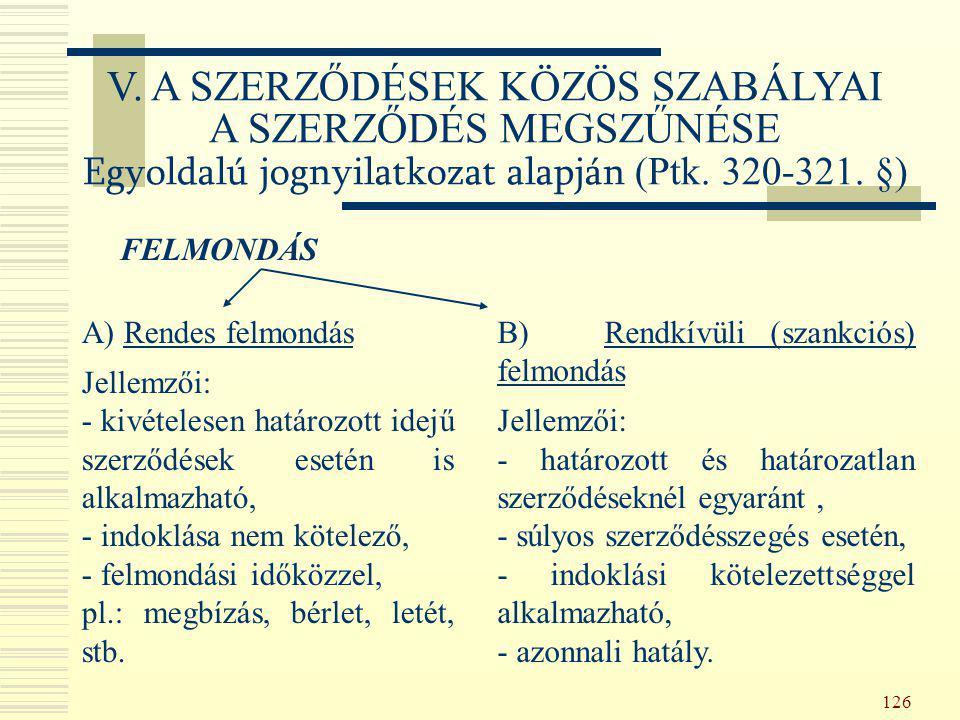 126 FELMONDÁS A) Rendes felmondás Jellemzői: - kivételesen határozott idejű szerződések esetén is alkalmazható, - indoklása nem kötelező, - felmondási