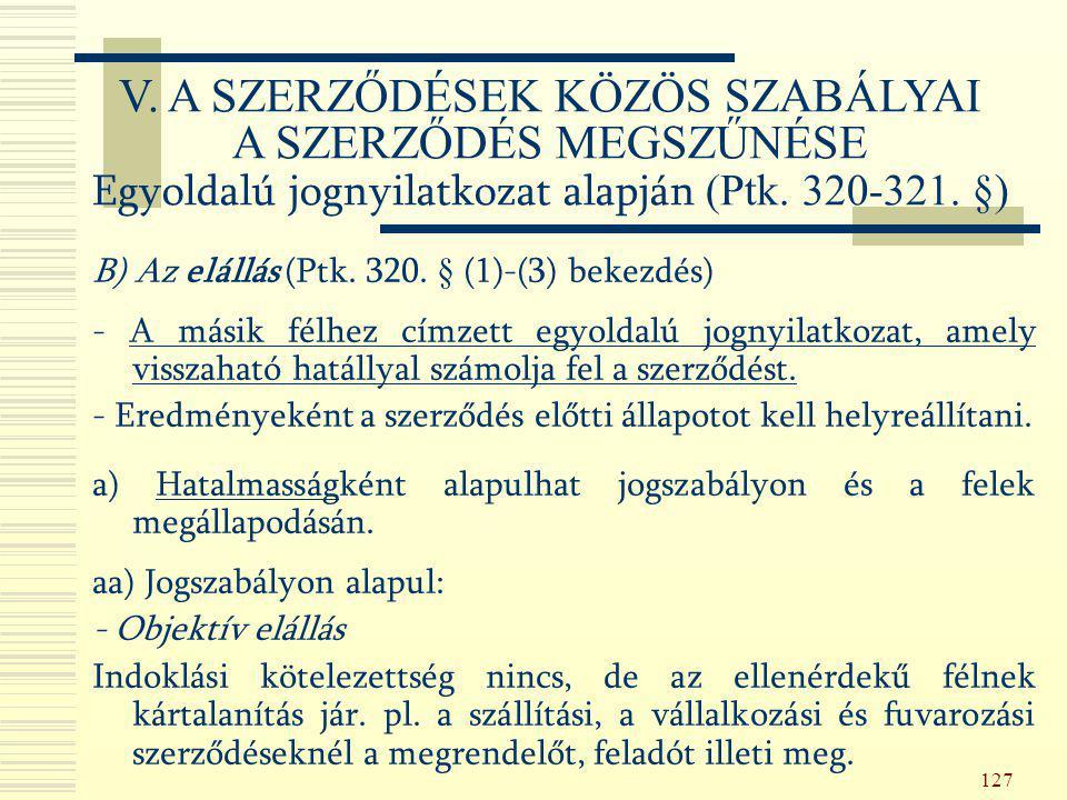 127 B) Az elállás (Ptk. 320. § (1)-(3) bekezdés) - A másik félhez címzett egyoldalú jognyilatkozat, amely visszaható hatállyal számolja fel a szerződé