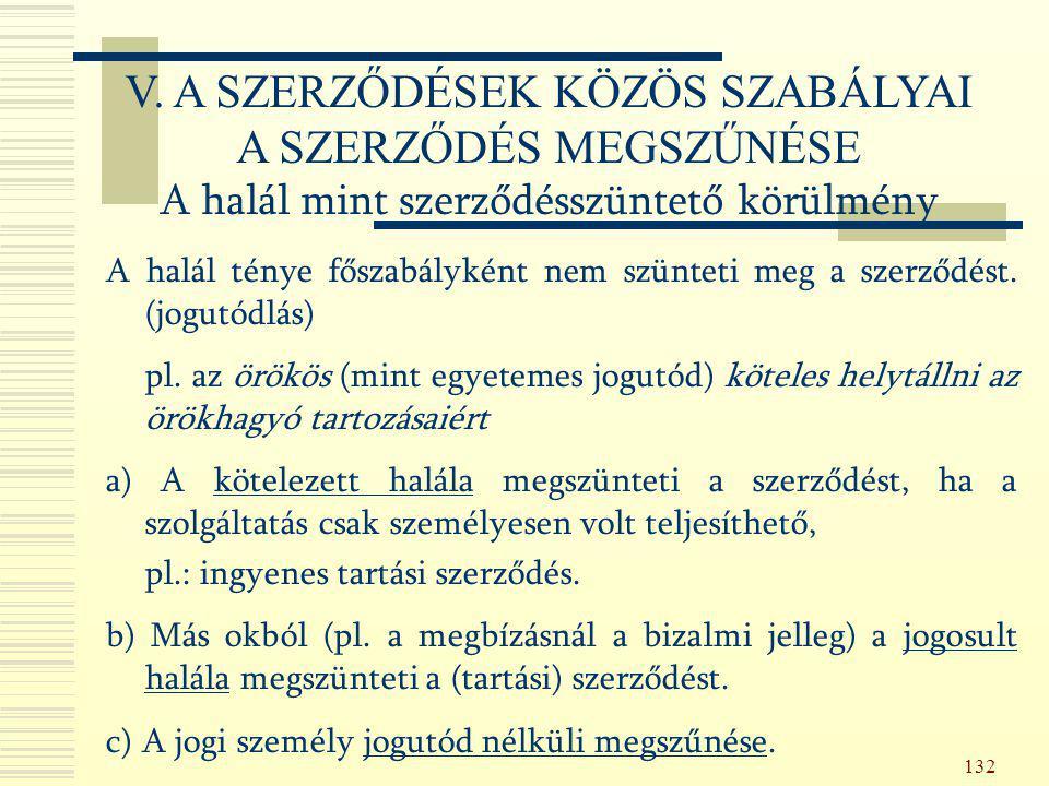 132 A halál ténye főszabályként nem szünteti meg a szerződést. (jogutódlás) pl. az örökös (mint egyetemes jogutód) köteles helytállni az örökhagyó tar