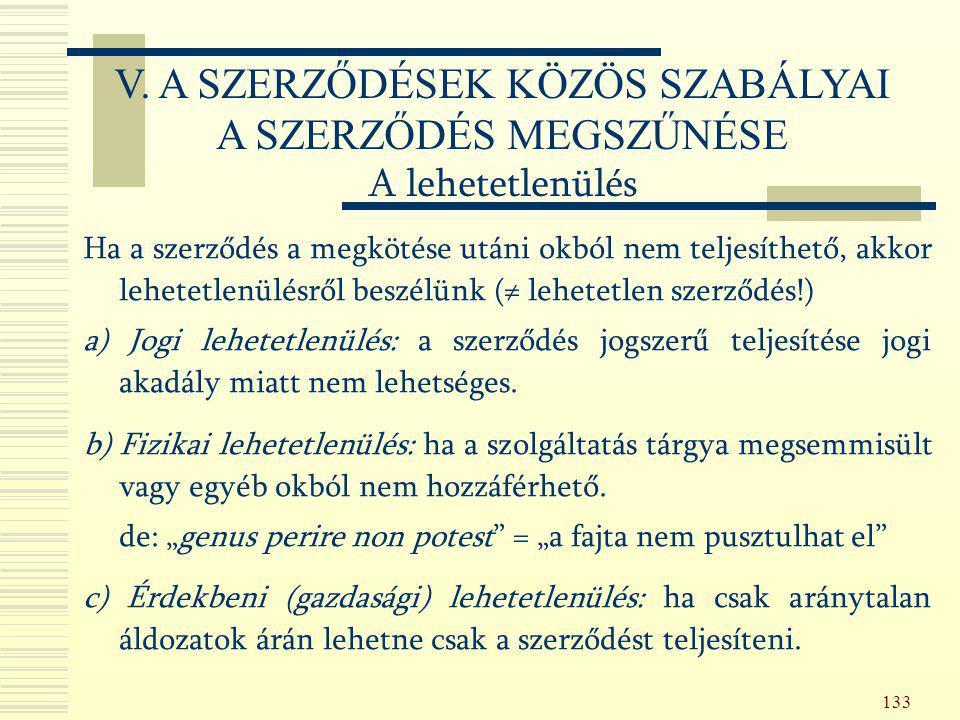 133 Ha a szerződés a megkötése utáni okból nem teljesíthető, akkor lehetetlenülésről beszélünk (≠ lehetetlen szerződés!) a) Jogi lehetetlenülés: a sze