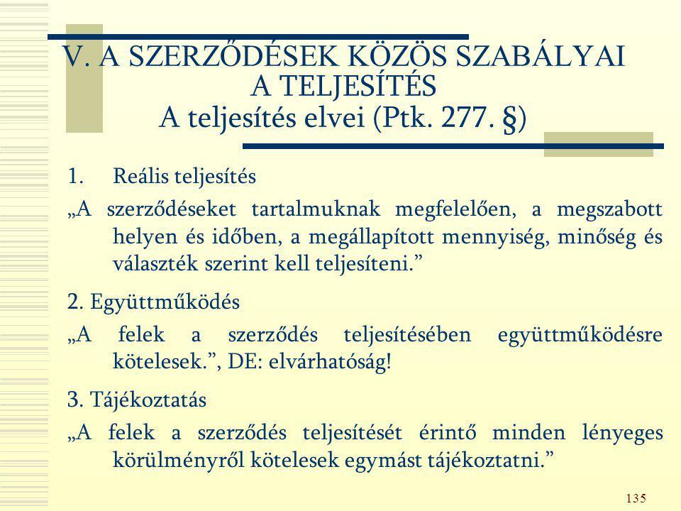 """135 V. A SZERZŐDÉSEK KÖZÖS SZABÁLYAI A TELJESÍTÉS A teljesítés elvei (Ptk. 277. §) 1.Reális teljesítés """"A szerződéseket tartalmuknak megfelelően, a me"""