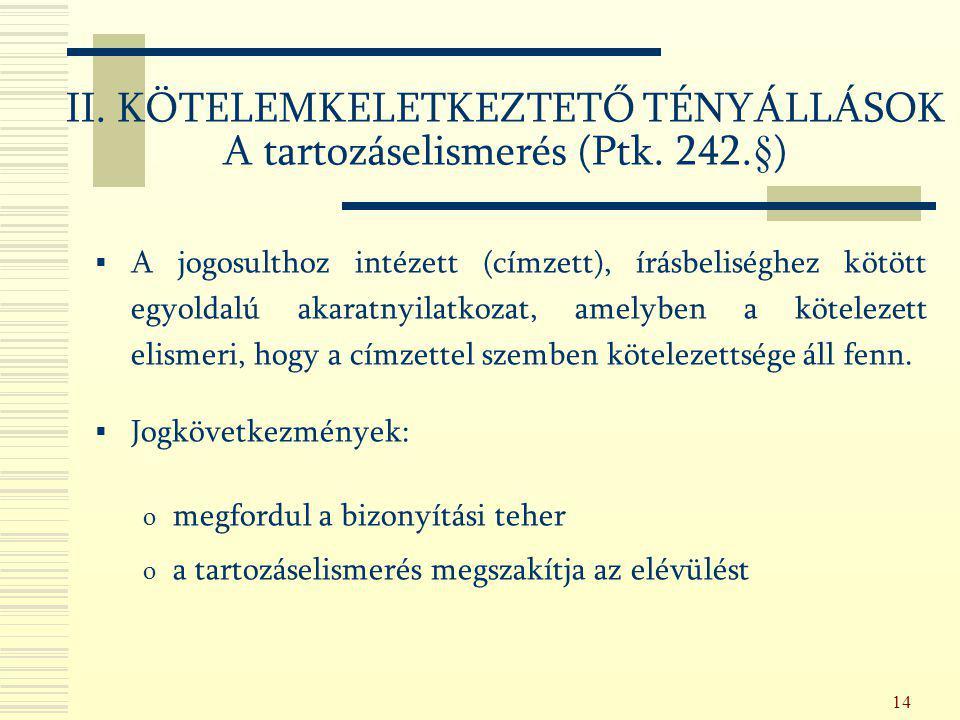 14  A jogosulthoz intézett (címzett), írásbeliséghez kötött egyoldalú akaratnyilatkozat, amelyben a kötelezett elismeri, hogy a címzettel szemben köt