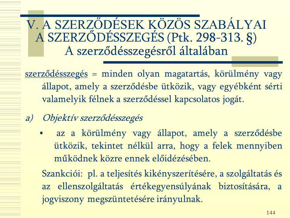 144 V. A SZERZŐDÉSEK KÖZÖS SZABÁLYAI A SZERZŐDÉSSZEGÉS (Ptk. 298-313. §) A szerződésszegésről általában szerződésszegés = minden olyan magatartás, kör