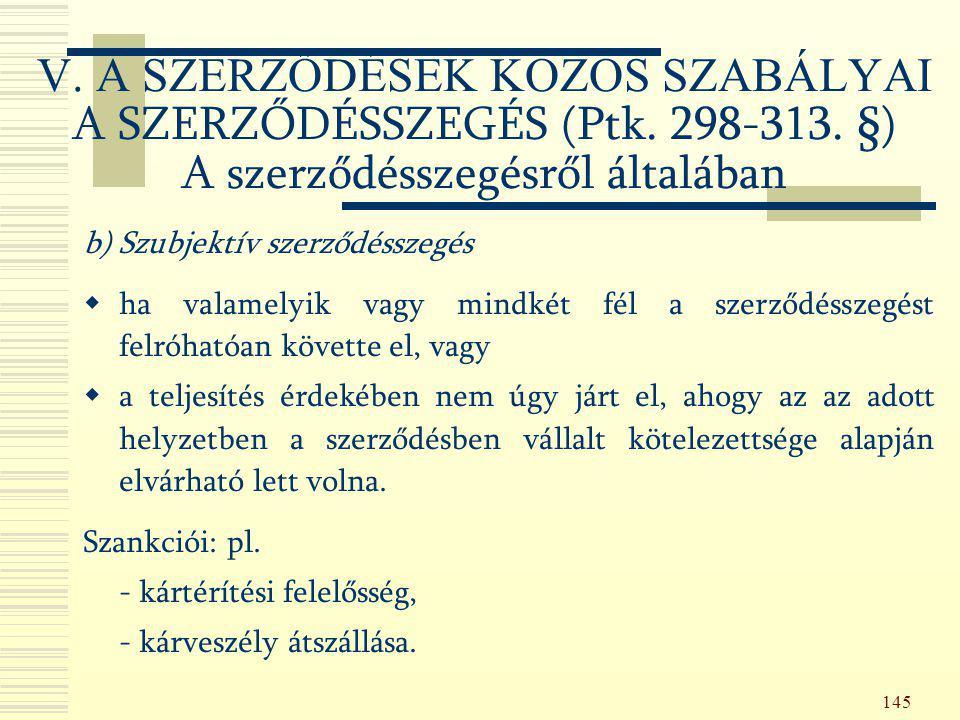 145 b) Szubjektív szerződésszegés  ha valamelyik vagy mindkét fél a szerződésszegést felróhatóan követte el, vagy  a teljesítés érdekében nem úgy já