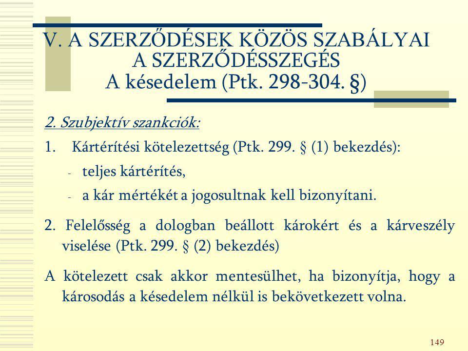 149 2. Szubjektív szankciók: 1. Kártérítési kötelezettség (Ptk. 299. § (1) bekezdés): - teljes kártérítés, - a kár mértékét a jogosultnak kell bizonyí