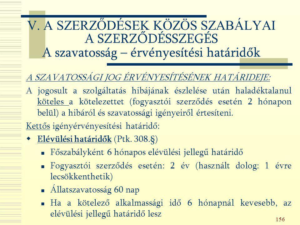 156 A SZAVATOSSÁGI JOG ÉRVÉNYESÍTÉSÉNEK HATÁRIDEJE: A jogosult a szolgáltatás hibájának észlelése után haladéktalanul köteles a kötelezettet (fogyaszt