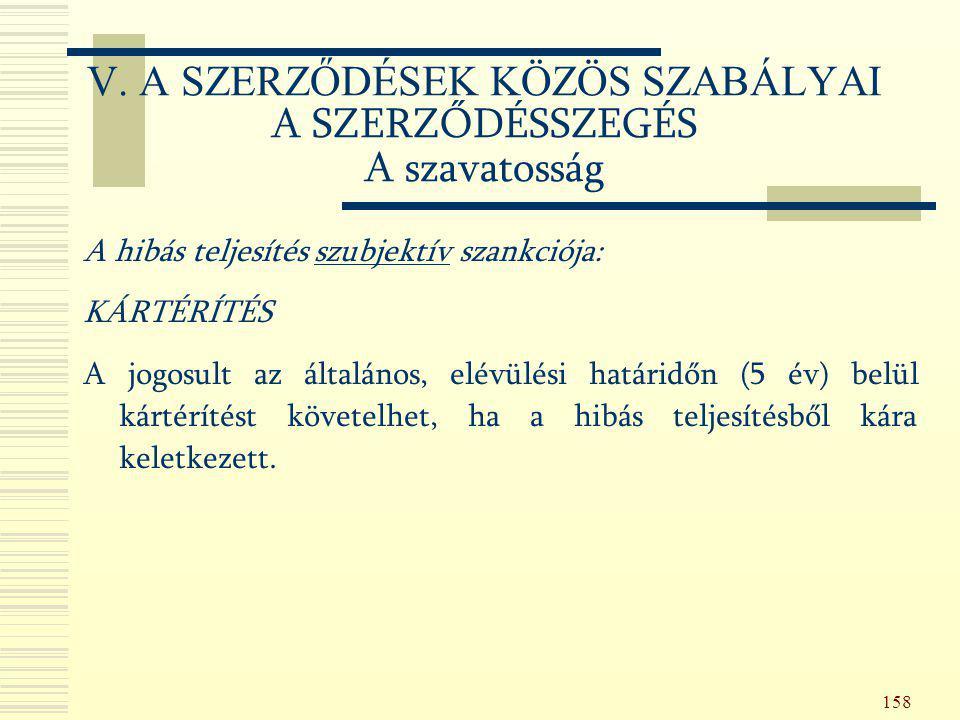 158 A hibás teljesítés szubjektív szankciója: KÁRTÉRÍTÉS A jogosult az általános, elévülési határidőn (5 év) belül kártérítést követelhet, ha a hibás