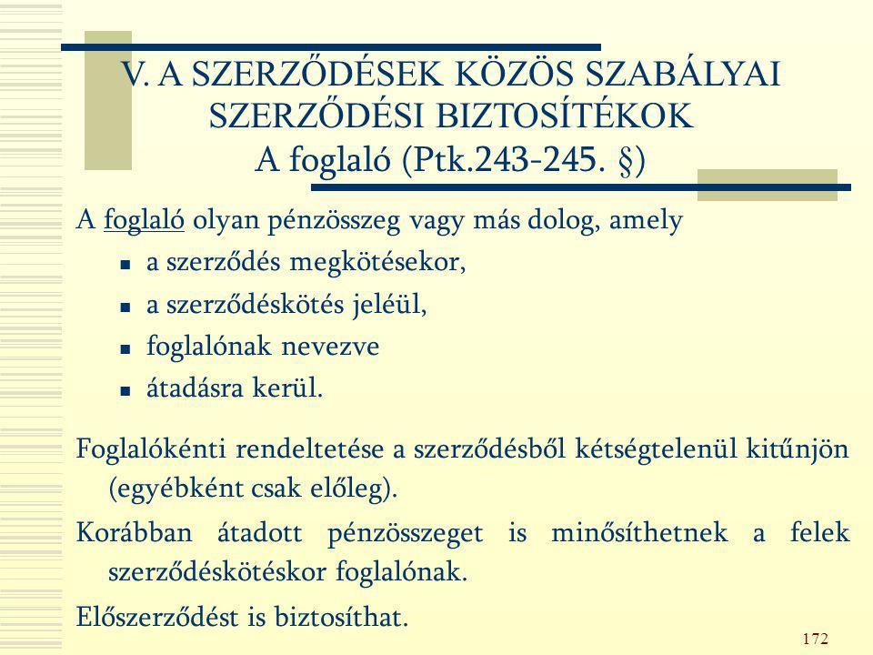 172 A foglaló olyan pénzösszeg vagy más dolog, amely a szerződés megkötésekor, a szerződéskötés jeléül, foglalónak nevezve átadásra kerül. Foglalóként
